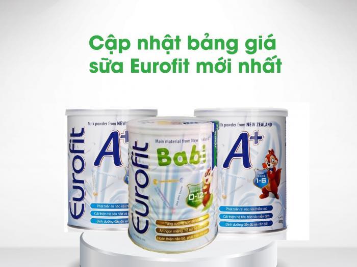 Cập nhật bảng giá sữa Eurofit mới nhất hiện nay
